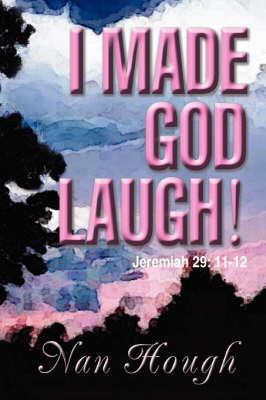 I Made God Laugh!: Jeremiah 29: 11-12 (Paperback)