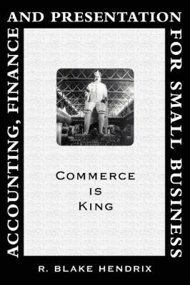 Accounting, Finance and Presentation for Small Business: Commerce Is King (Paperback)
