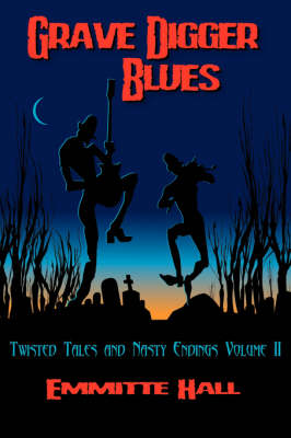 Grave Digger Blues: Twisted Tales & Nasty Endings Volume II (Paperback)