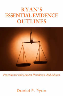 Ryan's Essential Evidence Outlines: Practitioner and Student Handbook, 2nd Edition (Paperback)