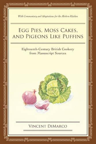 Egg Pies, Moss Cakes, and Pigeons Like Puffins: Eighteenth-Century British Cookery from Manuscript Sources (Paperback)