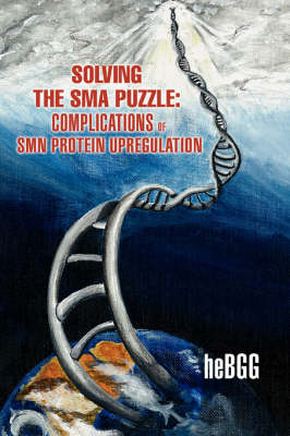 Solving the SMA Puzzle: Complications of SMN Protein Upregulation (Paperback)