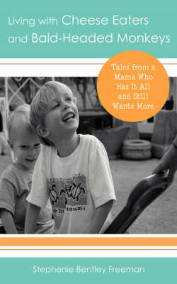 Living with Cheese Eaters and Bald-Headed Monkeys: Tales from a Mama Who Has It All and Still Wants More (Paperback)