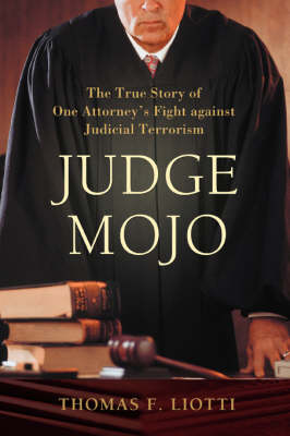 Judge Mojo: The True Story of One Attorney's Fight Against Judicial Terrorism (Paperback)
