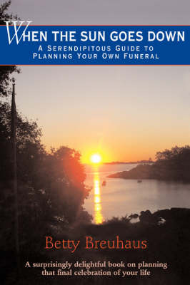 When the Sun Goes Down: A Serendipitous Guide to Planning Your Own Funeral (Paperback)