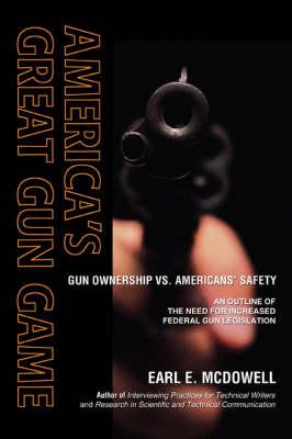 America's Great Gun Game: Gun Ownership vs. Americans' Safety (Paperback)