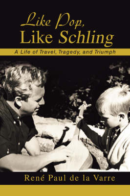 Like Pop, Like Schling: A Life of Travel, Tragedy, and Triumph (Paperback)