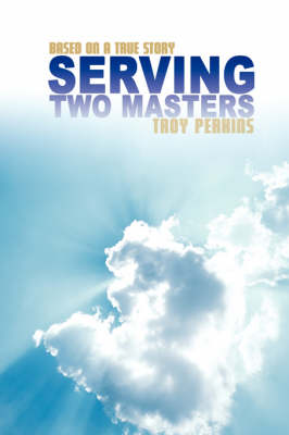 Serving Two Masters: Based on a True Story (Paperback)