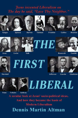 The First Liberal: A Secular Look at Jesus' Socio-Political Ideas and How They Became the Basis of Modern Liberalism (Paperback)
