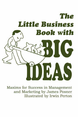 The Little Business Book with Big Ideas: Maxims for Success in Management and Marketing (Paperback)