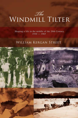 The Windmill Tilter: Shaping a Life in the Middle of 20th Century 1930-1965 (Paperback)