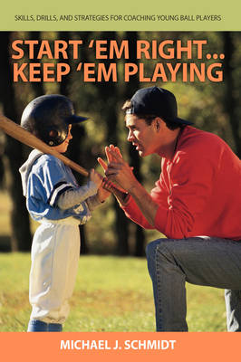 Start 'em Right . Keep 'em Playing: Skills, Drills, and Strategies for Coaching Young Ball Players (Paperback)