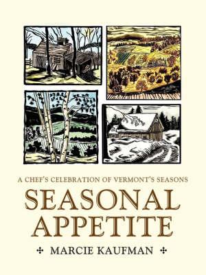 Seasonal Appetite: A Chef's Celebration of Vermont's Seasons (Paperback)
