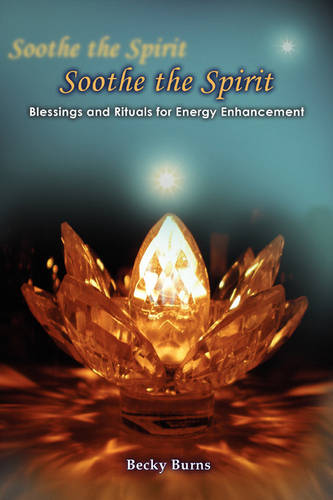 Soothe the Spirit: Blessings and Rituals for Energy Enhancement (Paperback)
