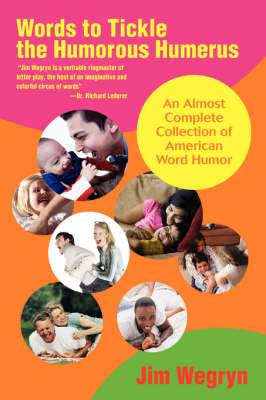 Words to Tickle the Humorous Humerus: An Almost Complete Collection of American Word Humor (Paperback)