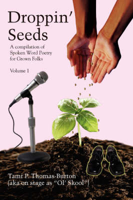 Droppin' Seeds: A Compilation of Spoken Word Poetry for Grown Folks (Paperback)