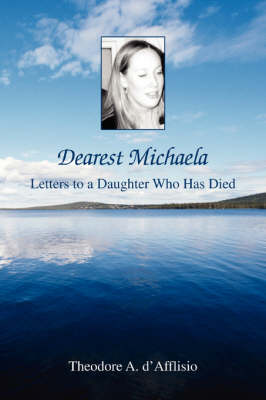 Dearest Michaela: Letters to a Daughter Who Has Died (Paperback)