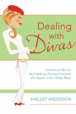 Dealing with Divas: A Survivor's Kit for the Celebrity Personal Assistant (or Anyone with a Pushy Boss) (Paperback)
