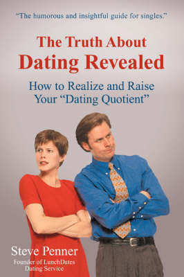 The Truth about Dating Revealed: How to Realize and Raise Your Dating Quotient (Paperback)