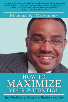 How to Maximize Your Potential: Your Roadmap to Success in Business and Life (Paperback)