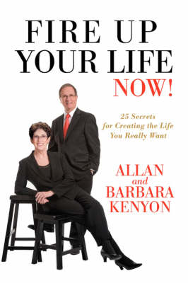 Fire Up Your Life Now!: 25 Secrets for Creating the Life You Really Want (Paperback)