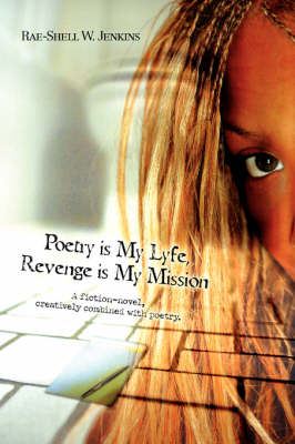 Poetry Is My Lyfe, Revenge Is My Mission: A Fiction-Novel, Creatively Combined with Poetry. (Paperback)