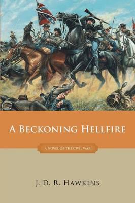 A Beckoning Hellfire: A Novel of the Civil War (Paperback)