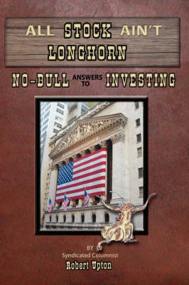 All Stock Ain't Longhorn: No-Bull Answers to Investing (Paperback)