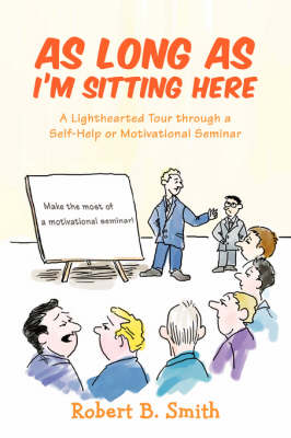 As Long as I'm Sitting Here: A Lighthearted Tour Through a Self-Help or Motivational Seminar (Paperback)