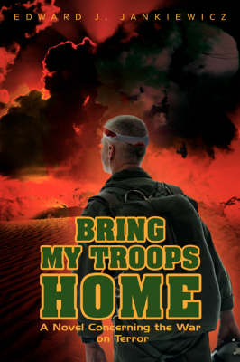 Bring My Troops Home: A Novel Concerning the War on Terror (Paperback)