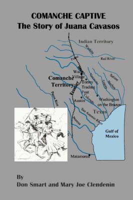 Comanche Captive: The Story of Juana Cavasos (Paperback)