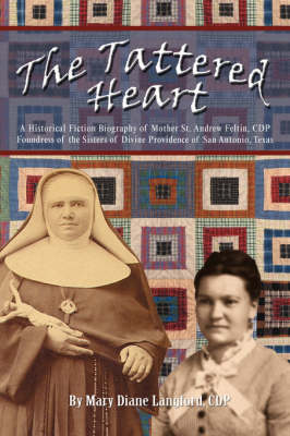 The Tattered Heart: A Historical Fiction Biography of Mother St. Andrew Feltin, CDP Foundress of the Sisters of Divine Providence of San a (Paperback)