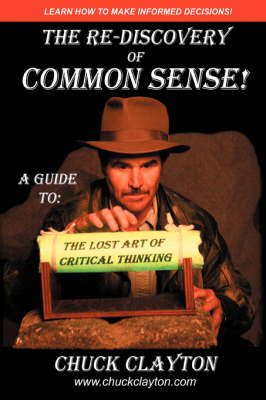 The Re-Discovery of Common Sense: A Guide To: The Lost Art of Critical Thinking (Paperback)