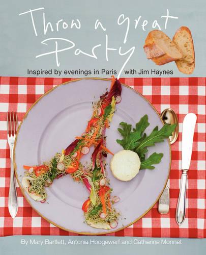 Throw a Great Party: Inspired by Evenings in Paris with Jim Haynes (Paperback)