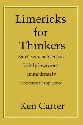 Limericks for Thinkers: Some Semi-Subversive, Lightly Lascivious, Immoderately Irreverent Eruptions (Paperback)