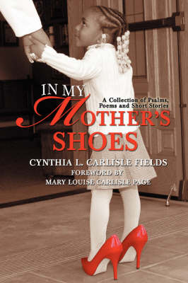 In My Mother's Shoes: A Collection of Psalms, Poems and Short Stories (Paperback)