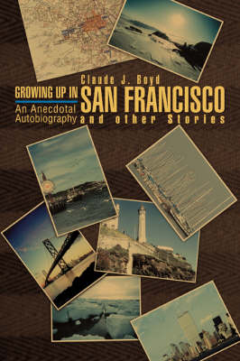 Growing Up in San Francisco and Other Stories: An Anecdotal Autobiography (Paperback)
