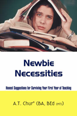Newbie Necessities: Honest Suggestions for Surviving Your First Year of Teaching (Paperback)