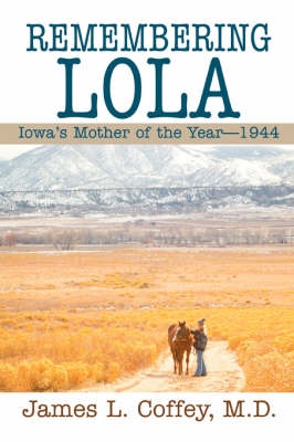 Remembering Lola: Iowa's Mother of the Year--1944 (Paperback)