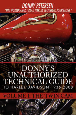 Donny's Unauthorized Technical Guide to Harley Davidson 1936-2008: Volume I: The Twin CAM (Paperback)