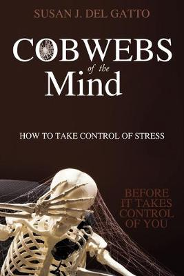 Cobwebs of the Mind: How to Take Control of Stress (Paperback)