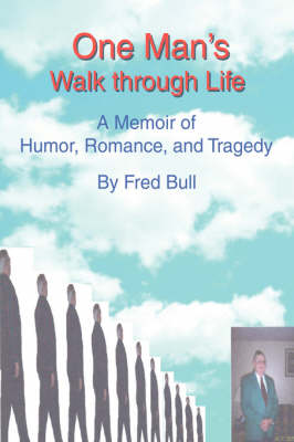 One Man's Walk Through Life: A Memoir of Humor, Romance, and Tragedy (Paperback)