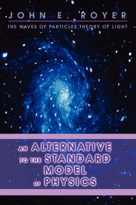 An Alternative to the Standard Model of Physics: The Waves of Particles Theory of Light (Paperback)