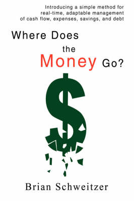 Where Does the Money Go?: Introducing a Simple Method for Real-Time, Adaptable Management of Cash Flow, Expenses, Savings, and Debt (Paperback)