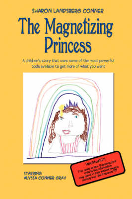 The Magnetizing Princess: A Children's Story That Uses Some of the Most Powerful Tools Available, to Get More of What You Want (Paperback)