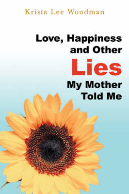 Love, Happiness and Other Lies My Mother Told Me (Paperback)