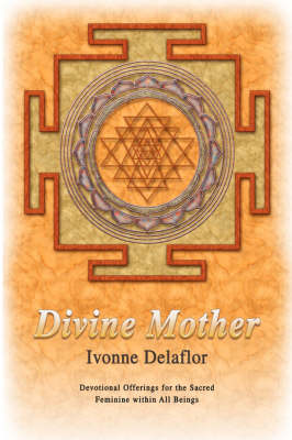 Divine Mother: Devotional Offerings for the Sacred Feminine Within All Beings (Paperback)