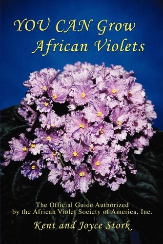 You Can Grow African Violets: The Official Guide Authorized by the African Violet Society of America, Inc. (Paperback)