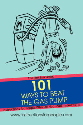 101 Ways to Beat the Gas Pump: The First in a Series Instructions for People Who Do Not Read Instructions (Paperback)