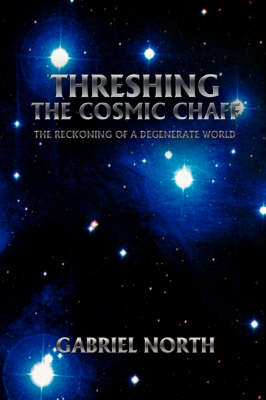 Threshing the Cosmic Chaff: The Reckoning of a Degenerate World (Paperback)